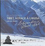 Tibet, voyage à Lhassa : Sur les traces d'Alexandra David-Néel