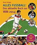 Alles Fußball -: Das aktuelle Buch zur WM 2014
