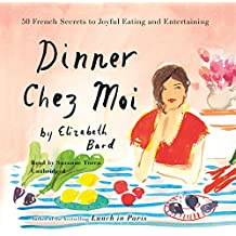 Dinner Chez Moi: 50 French Secrets to Joyful Eating and Entertaining; Library Edition