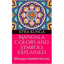 Mandala Colors and Symbols Explained: What your mandala tells you (English Edition)