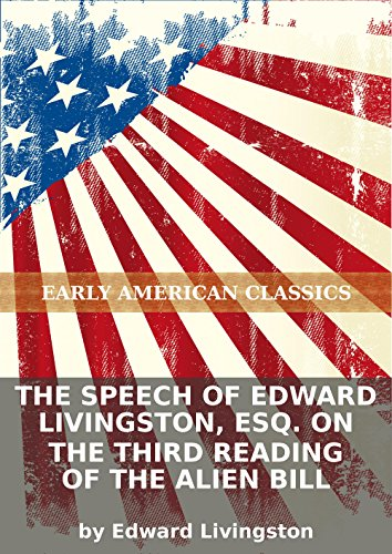 The speech of Edward Livingston, Esq. on the third reading of the Alien Bill (English Edition) -