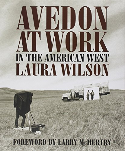 Avedon at Work: In the American West (Harry Ransom Humanities Research Center Imprint Series) por Laura Wilson
