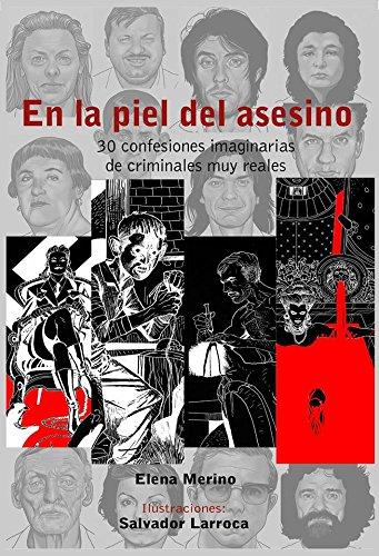 En La Piel Del Asesino. 30 Confesiones Imaginarias De Criminales Muy Reales