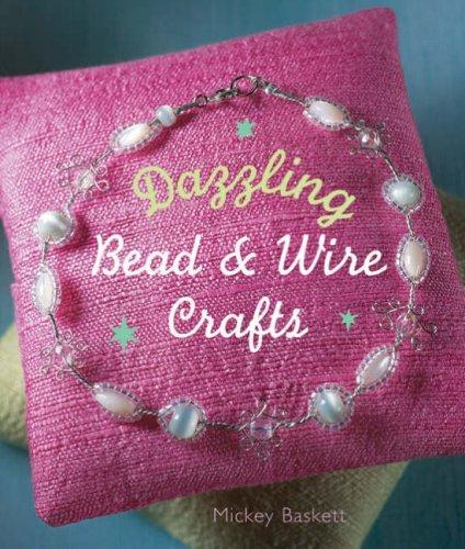Dazzling Bead & Wire Crafts by Mickey Baskett (2007-11-01)
