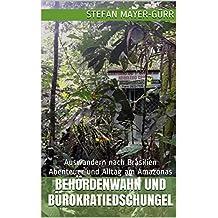 Behördenwahn und Bürokratiedschungel (Auswandern nach Brasilien. Abenteuer und Alltag am Amazonas 1)