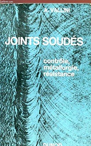 JOINTS SOUDES - CONTROLE, METALLURGIE, RESISTANCE.