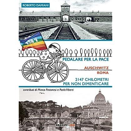 Pedalare Per La Pace: Auschwitz-Roma: 2147 Chilometri Per Non Dimenticare