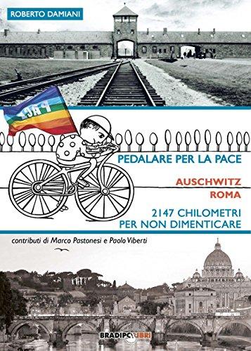 PEDALARE PER LA PACE. AUSCHWITZ - ROMA 2147 CHILOMETRI PER LA PACE di Roberto Damiani