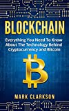 Blockchain: Everything You Need To Know About The Technology Behind Cryptocurrency And Bitcoin (Cryptocurrencies Book 2)