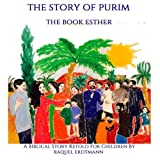 The Story Of Purim. The Book Esther: A Biblical Story Retold for Children