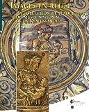 Images en relief - La collection de plaquettes du Musée national de la Renaissance