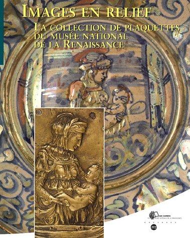 Images en relief : La collection de plaquettes du Musée national de la Renaissance