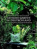 Geheime Gärten in Deutschland: Von der Schönheit verborgener Paradiese - Heidi Howcroft