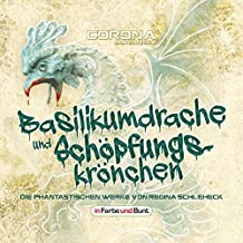 Basilikumdrache und Schöpfungskrönchen: Die phantastischen Werke von Regina Schleheck