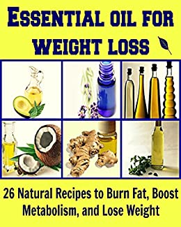 Essential Oil for Weight Loss: 26 Natural Recipes to Burn Fat, Boost Metabolism, and Lose Weight: (Essential oil, Weight loss, burn fat, lose weight, boost metabolism) (English Edition) von [Oglo, Deniz]