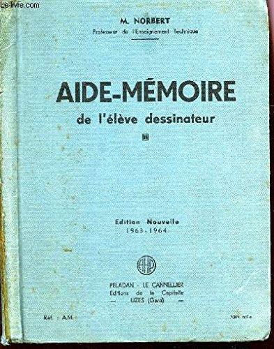 AIDE-MEMOIRE DE L'ELEVE DESSINATEUR - A L'USAGE DES SECTIONS INDUSTRIELLES DE TOUTES LES ECOLES TECHNIQUES / EDITION NOUVELLE 1965-1966.