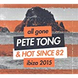 All Gone Pete Tong & Hot Since 82 Ibiza 2015