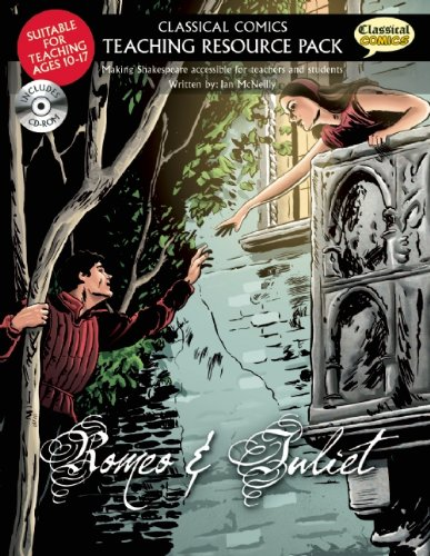 Romeo & Juliet: Making Shakespeare Accessible for Teachers and Students (Classical Comics: Teaching Resource Pack)