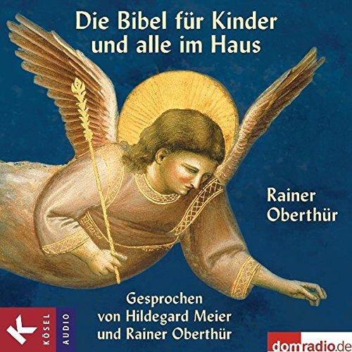 Die Bibel für Kinder und alle im Haus: Gesprochen von Hildegard Meier und Rainer Oberthür