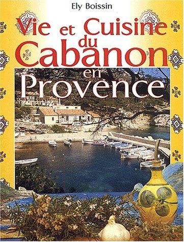 Histoires et recettes du cabanon en Provence