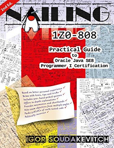 Nailing 1Z0-808: Practical Guide to Oracle Java SE8 Programmer I Certification por Igor Soudakevitch