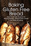Baking Gluten Free Bread: Simple Recipes for Busy Moms
