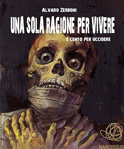 UNA SOLA RAGIONE PER VIVERE e cento per uccidere (Italian Edition) por Alvaro Zerboni