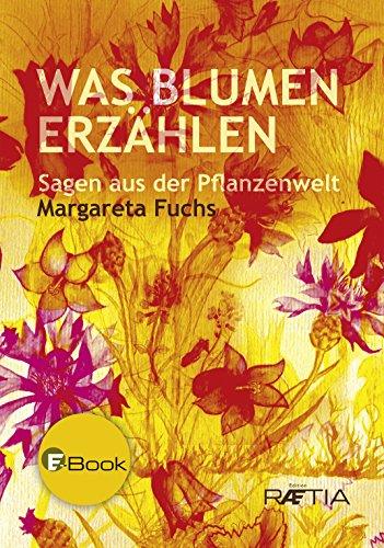 Was Blumen Erzählen Sagen Aus Der Pflanzenwelt German