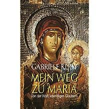 Mein Weg zu Maria: Von der Kraft lebendigen Glaubens
