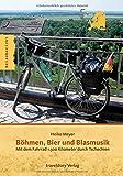 Böhmen, Bier und Blasmusik: Mit dem Fahrrad 1.500 Kilometer durch Tschechien - Heiko Meyer