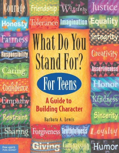 What Do You Stand For?: For Teens: A Guide to Building Character: Kid's Guide to Building Character