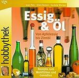 Hobbythek Essig & Öl. Von Apfelessig bis Zimtöl: Rezepte zum Wohlfühlen und Genießen - Jean Pütz