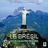 Le Brésil sous un autre regard : La culture bigarrée brésilienne et sa nature à couper le souffle. Calendrier mural 2017