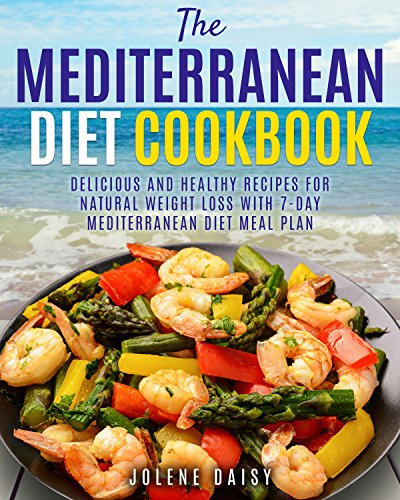 The Mediterranean Diet Cookbook: Delicious and Healthy Recipes for Natural Weight Loss with 7-Day Mediterranean Diet Meal Plan (Healthy Lifestyle Cookbook. Diet, Heart Health Diet) (English Edition)