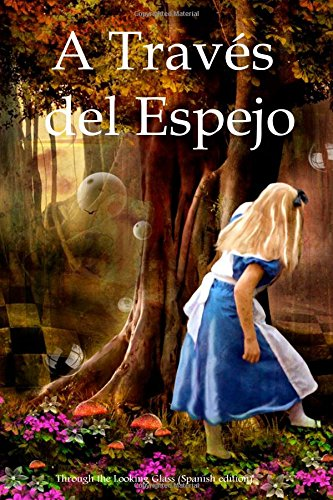 A Traves del Espejo: Through the Looking Glass (Spanish edition)