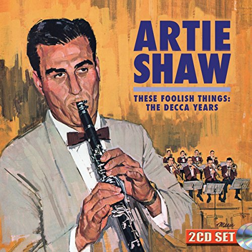 These Foolish Things: The Decca Years (Cd Artie Shaw)