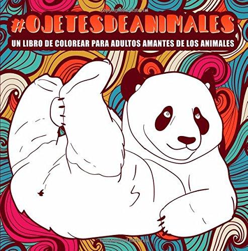 Ojetes de animales : Un libro de colorear para adultos amantes de los animales por Honey Badger Coloring