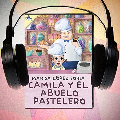 Camila y el abuelo pastelero [Camila and Grandfather Pastry]  Audiolibri