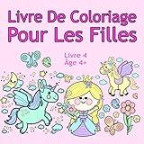 Livre De Coloriage Pour Les Filles Livre 4 Âge 4+: Belles images comme des animaux, des licornes, des fées, des sirènes, des princesses, des chevaux, ... des chiens pour les enfants de 4 ans et plus