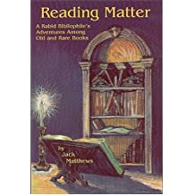 Reading Matter: A Rabid Bibliophile's Adventures Among Old & Rare Books: A Rabid Bibliophile's Adventure Among Old and Rare Books