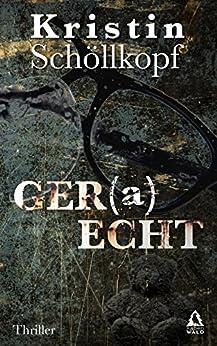 GER(a)ECHT: Thriller von [Schöllkopf, Kristin]