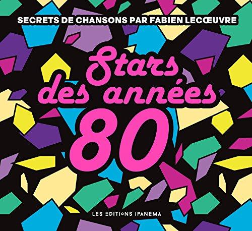 Stars des annes 80 - Secrets de chansons