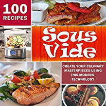 Sous Vide: Create Your Culinary Masterpieces using this Modern Technology (English Edition)