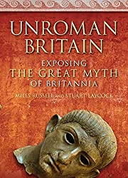 UnRoman Britain: Exposing the Great Myth of Britannia by Stuart Laycock (2011-12-01)