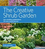 The Creative Shrub Garden: Eye-Catching Combinations That Make Shrubs the Stars of Your Garden