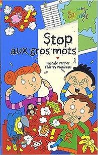 Stop aux gros mots par Pascale Perrier