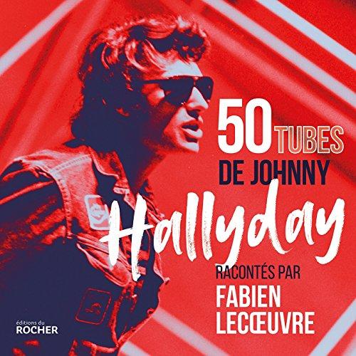 50 Tubes de Johnny Hallyday Racontes par Fabien Lecoeuvre par Lecoeuvre Fabien