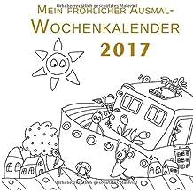 Mein fröhlicher Ausmal-Wochenkalender 2017: Ausmalkalender mit Planer auf starkem 120g Papier