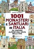 1001 monasteri e santuari in Italia da visitare almeno una volta nella vita (eNewton Manuali e Guide)