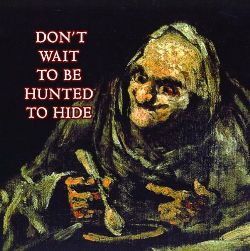 Don't Wait To Be Hunted